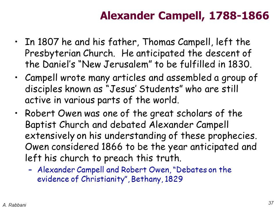A. Rabbani 37 Alexander Campell, 1788-1866 In 1807 he and his father, Thomas Campell, left the Presbyterian Church. He anticipated the descent of the