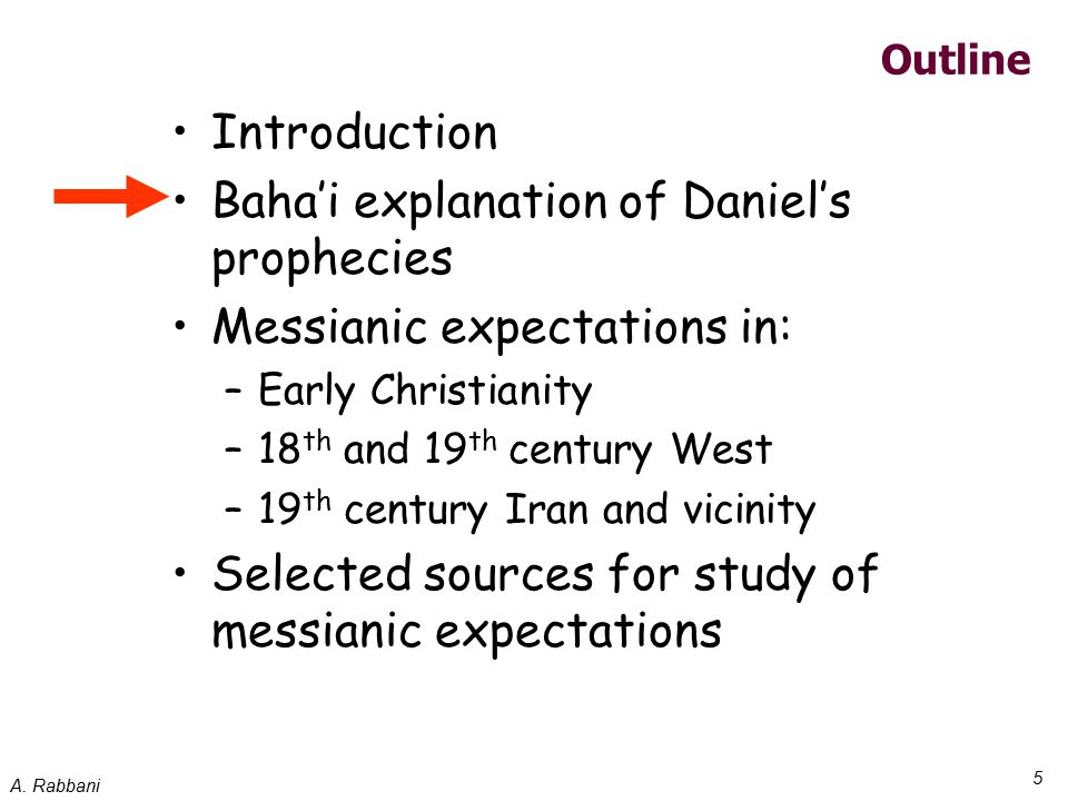 A. Rabbani 5 Outline Introduction Baha'i explanation of Daniel's prophecies Messianic expectations in: –Early Christianity –18 th and 19 th century We