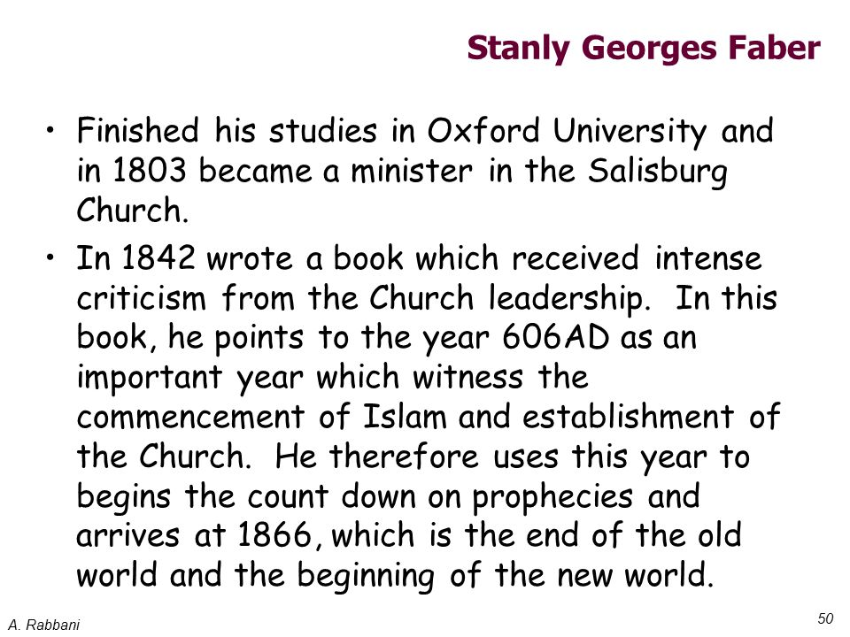 A. Rabbani 50 Stanly Georges Faber Finished his studies in Oxford University and in 1803 became a minister in the Salisburg Church. In 1842 wrote a bo