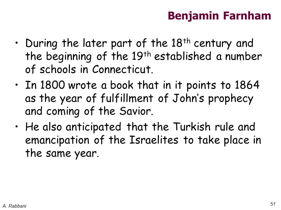 A. Rabbani 51 Benjamin Farnham During the later part of the 18 th century and the beginning of the 19 th established a number of schools in Connecticu