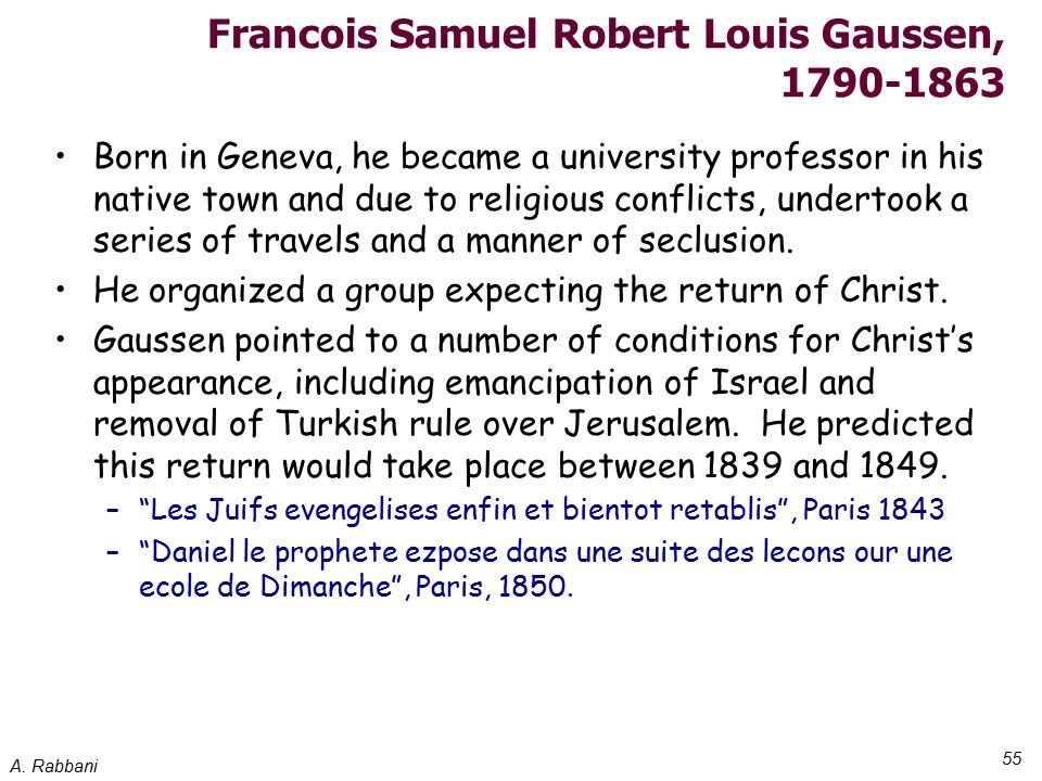 A. Rabbani 55 Francois Samuel Robert Louis Gaussen, 1790-1863 Born in Geneva, he became a university professor in his native town and due to religious