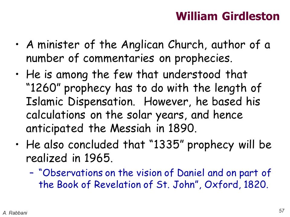 A. Rabbani 57 William Girdleston A minister of the Anglican Church, author of a number of commentaries on prophecies. He is among the few that underst
