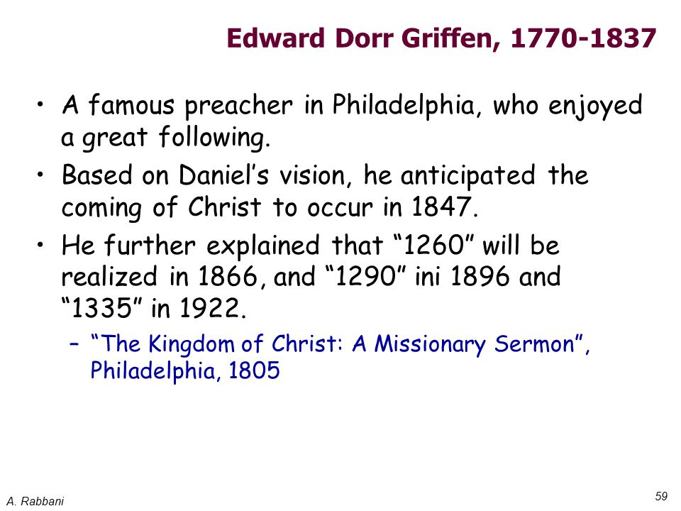 A. Rabbani 59 Edward Dorr Griffen, 1770-1837 A famous preacher in Philadelphia, who enjoyed a great following. Based on Daniel's vision, he anticipate