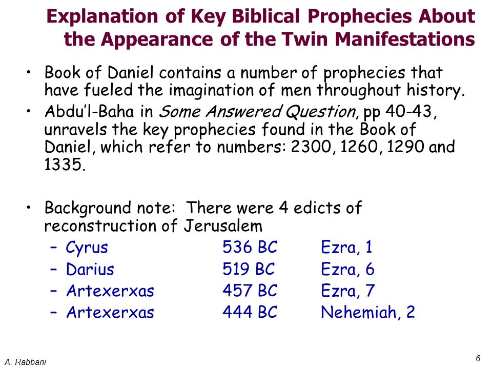 A. Rabbani 6 Explanation of Key Biblical Prophecies About the Appearance of the Twin Manifestations Book of Daniel contains a number of prophecies tha