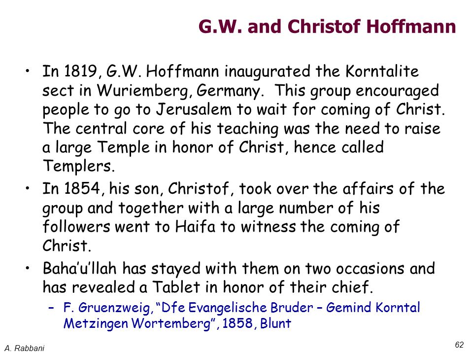 A. Rabbani 62 G.W. and Christof Hoffmann In 1819, G.W. Hoffmann inaugurated the Korntalite sect in Wuriemberg, Germany. This group encouraged people t