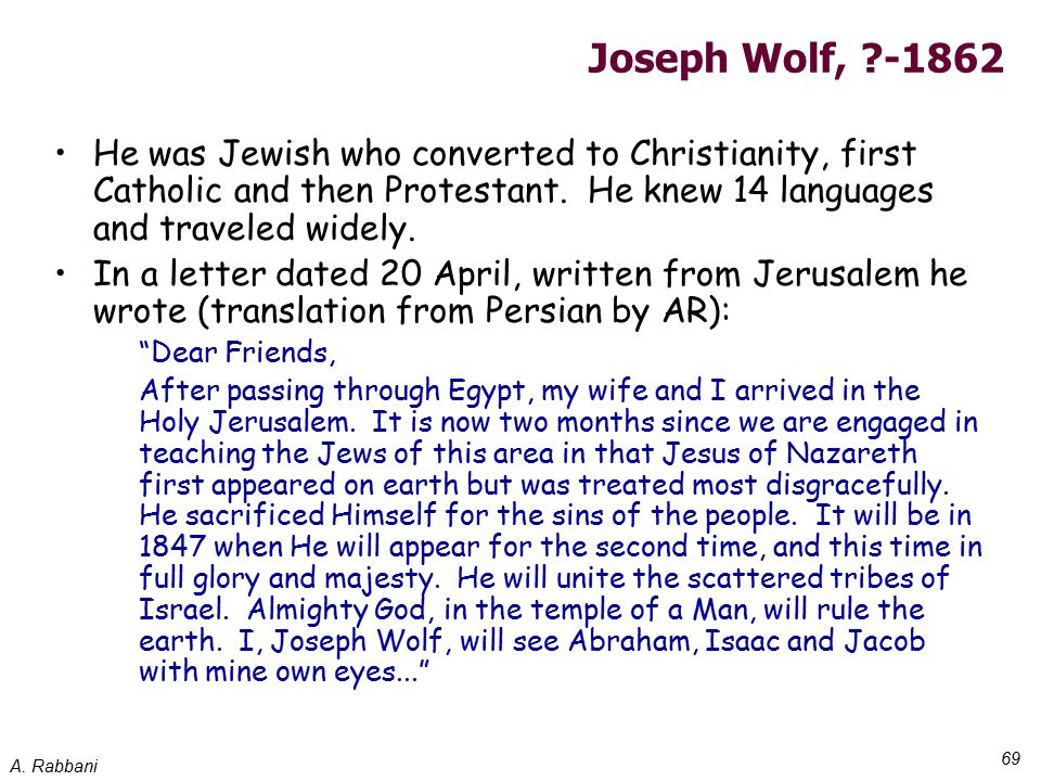 A. Rabbani 69 Joseph Wolf, ?-1862 He was Jewish who converted to Christianity, first Catholic and then Protestant. He knew 14 languages and traveled w
