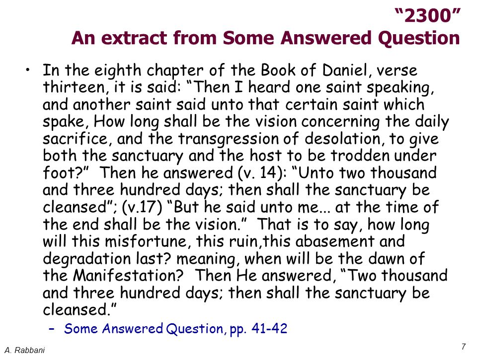 """A. Rabbani 7 """"2300"""" An extract from Some Answered Question In the eighth chapter of the Book of Daniel, verse thirteen, it is said: """"Then I heard one"""