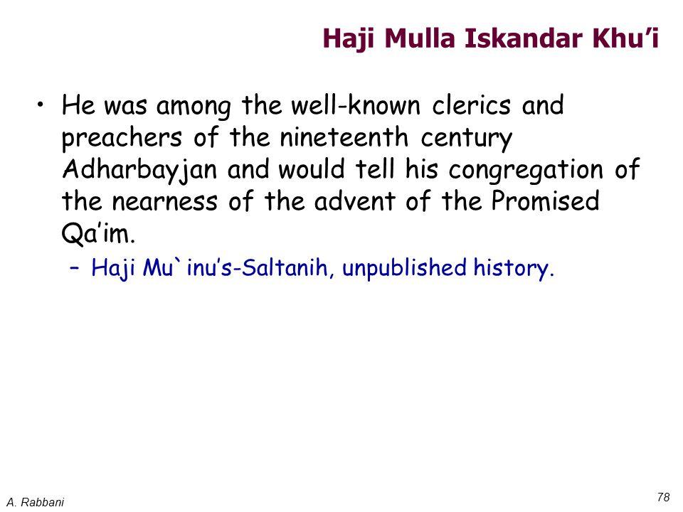 A. Rabbani 78 Haji Mulla Iskandar Khu'i He was among the well-known clerics and preachers of the nineteenth century Adharbayjan and would tell his con