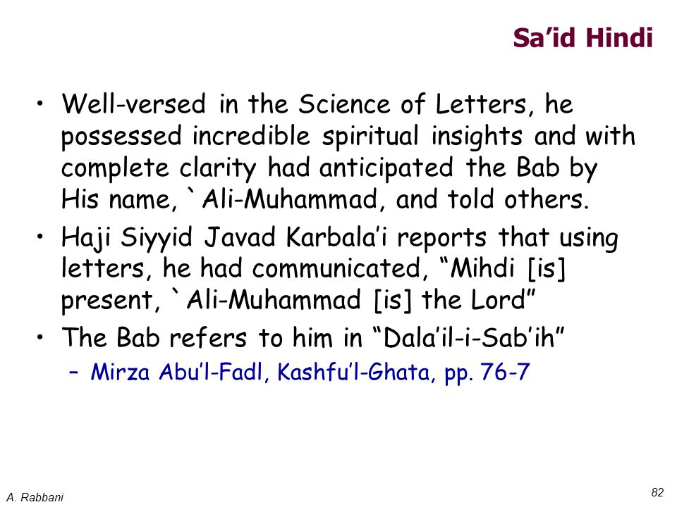 A. Rabbani 82 Sa'id Hindi Well-versed in the Science of Letters, he possessed incredible spiritual insights and with complete clarity had anticipated
