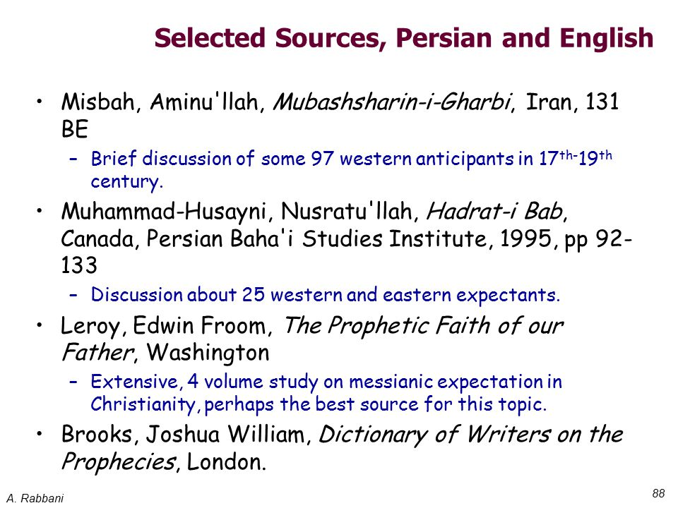 A. Rabbani 88 Selected Sources, Persian and English Misbah, Aminu'llah, Mubashsharin-i-Gharbi, Iran, 131 BE –Brief discussion of some 97 western antic