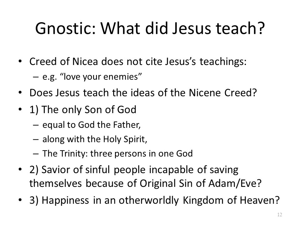 Gnostic: What did Jesus teach. Creed of Nicea does not cite Jesus's teachings: – e.g.