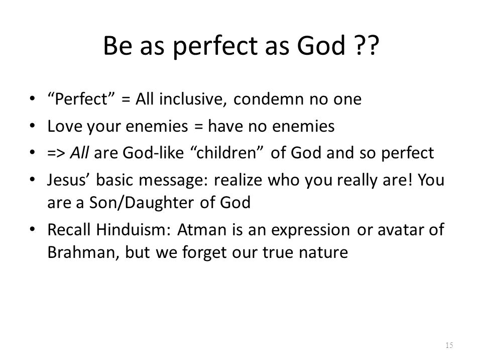 """Be as perfect as God ?? """"Perfect"""" = All inclusive, condemn no one Love your enemies = have no enemies => All are God-like """"children"""" of God and so per"""