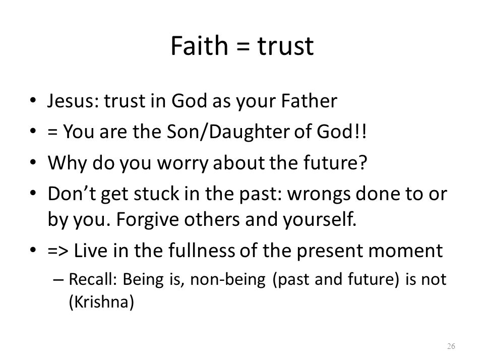 Faith = trust Jesus: trust in God as your Father = You are the Son/Daughter of God!.