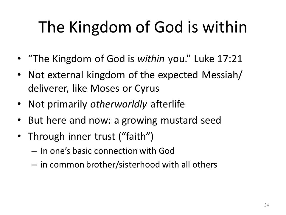 """The Kingdom of God is within """"The Kingdom of God is within you."""" Luke 17:21 Not external kingdom of the expected Messiah/ deliverer, like Moses or Cyr"""
