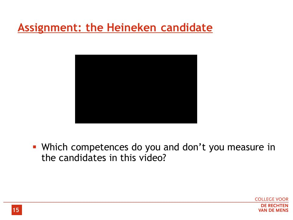 15 Assignment: the Heineken candidate  Which competences do you and don't you measure in the candidates in this video
