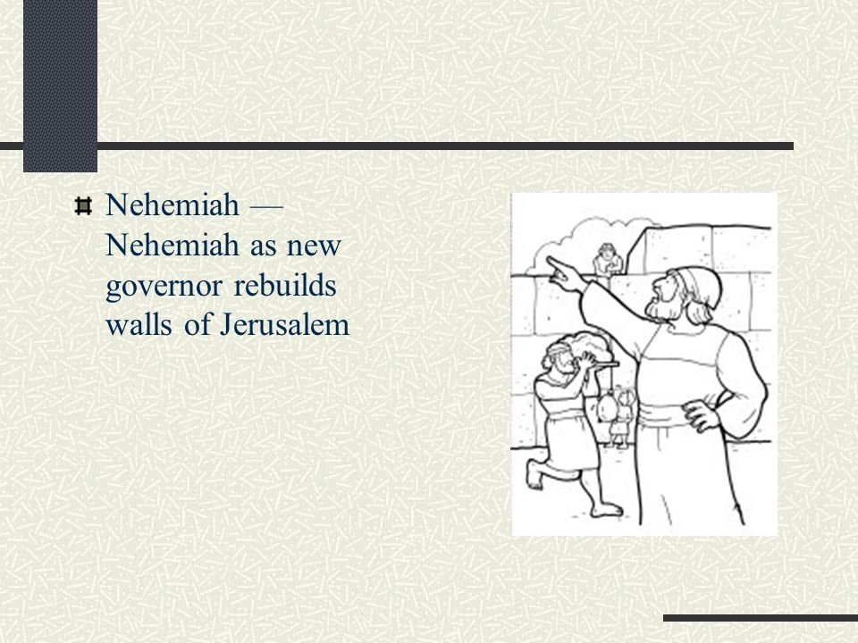 Nehemiah — Nehemiah as new governor rebuilds walls of Jerusalem