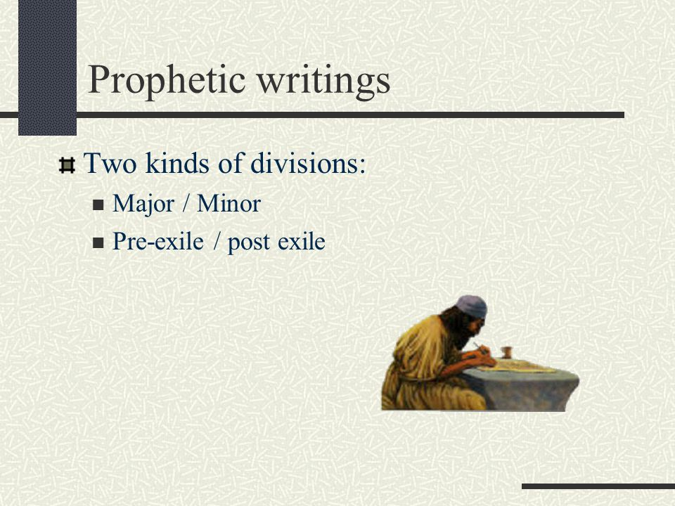 Prophetic writings Two kinds of divisions: Major / Minor Pre-exile / post exile