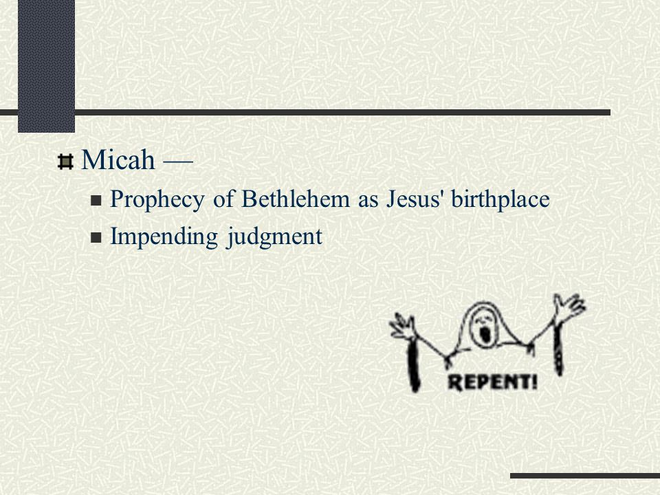 Micah — Prophecy of Bethlehem as Jesus birthplace Impending judgment