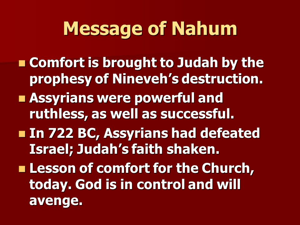 Message of Nahum Comfort is brought to Judah by the prophesy of Nineveh's destruction.