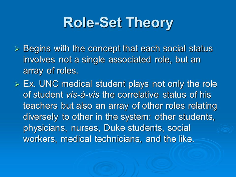 Role-Set Theory  Begins with the concept that each social status involves not a single associated role, but an array of roles.