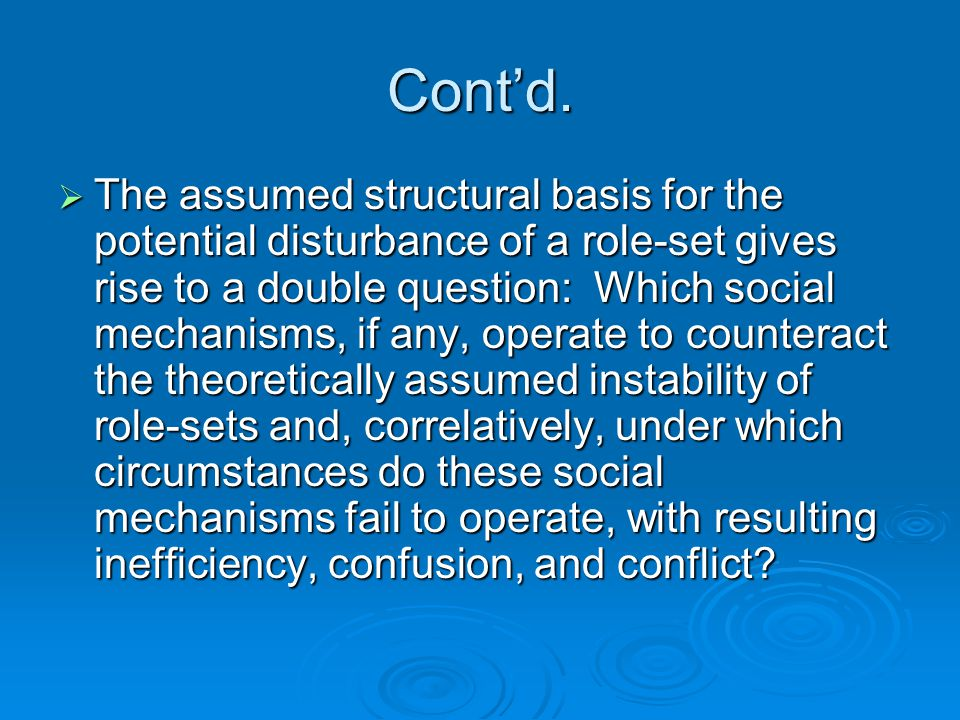 Cont'd.  The assumed structural basis for the potential disturbance of a role-set gives rise to a double question: Which social mechanisms, if any, o