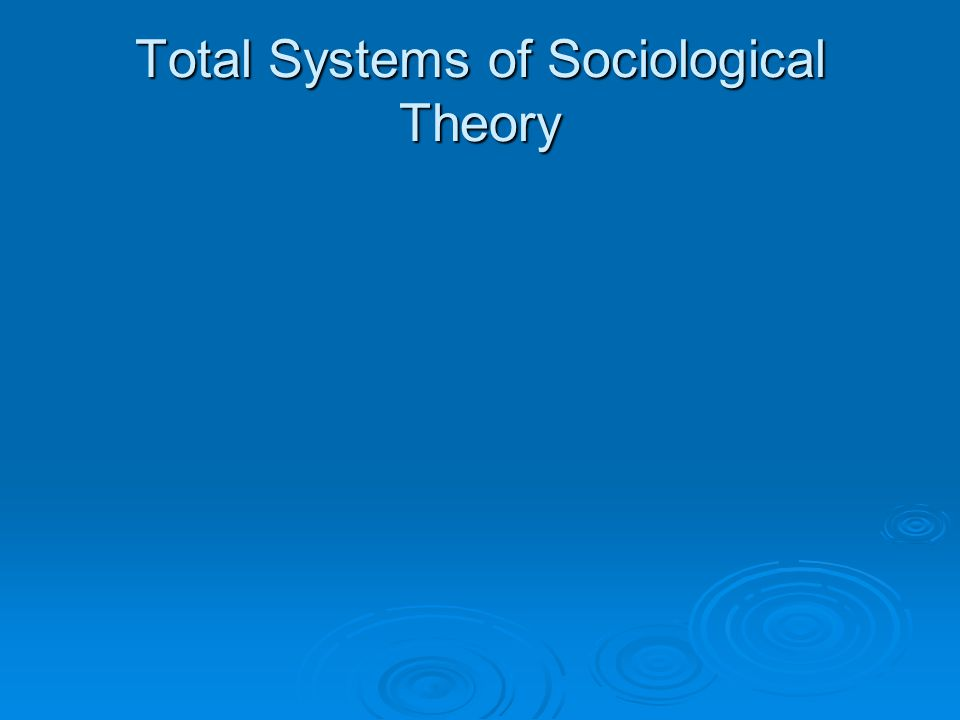 Total Systems of Sociological Theory