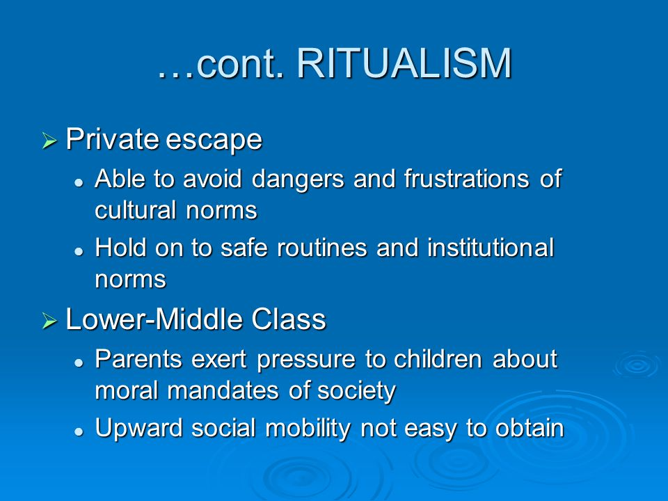 …cont. RITUALISM  Private escape Able to avoid dangers and frustrations of cultural norms Able to avoid dangers and frustrations of cultural norms Ho