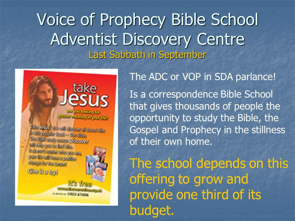 Voice of Prophecy Bible School Adventist Discovery Centre Last Sabbath in September The ADC or VOP in SDA parlance.