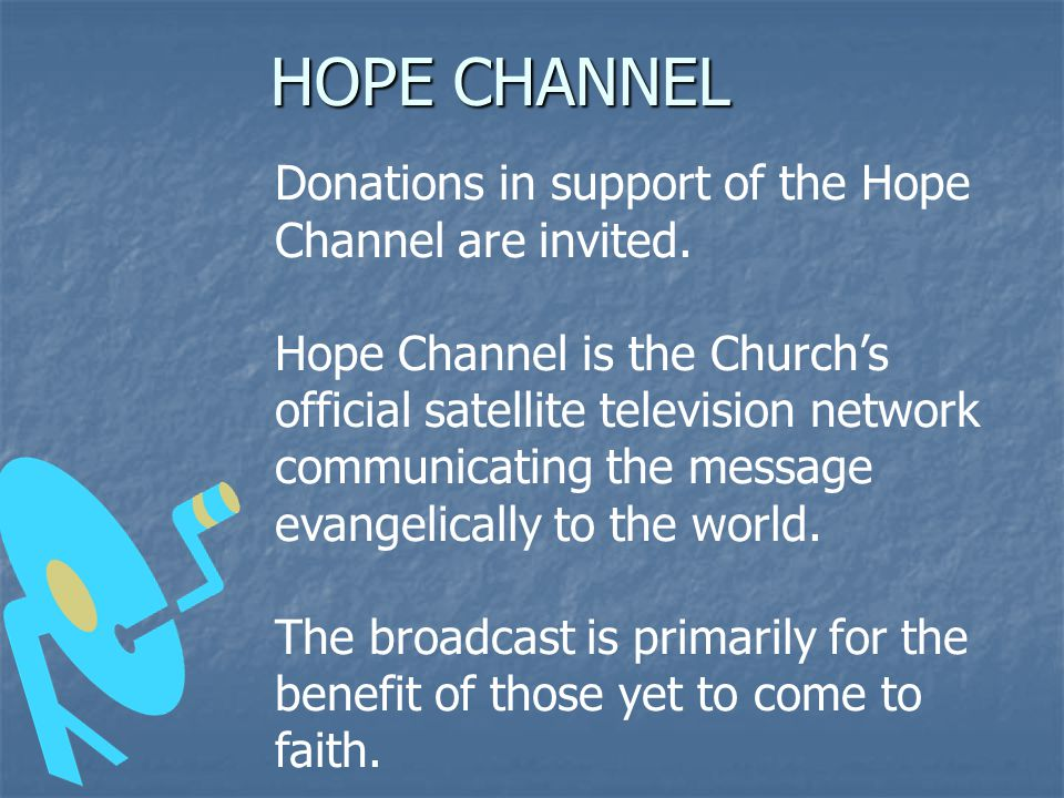 HOPE CHANNEL Donations in support of the Hope Channel are invited.