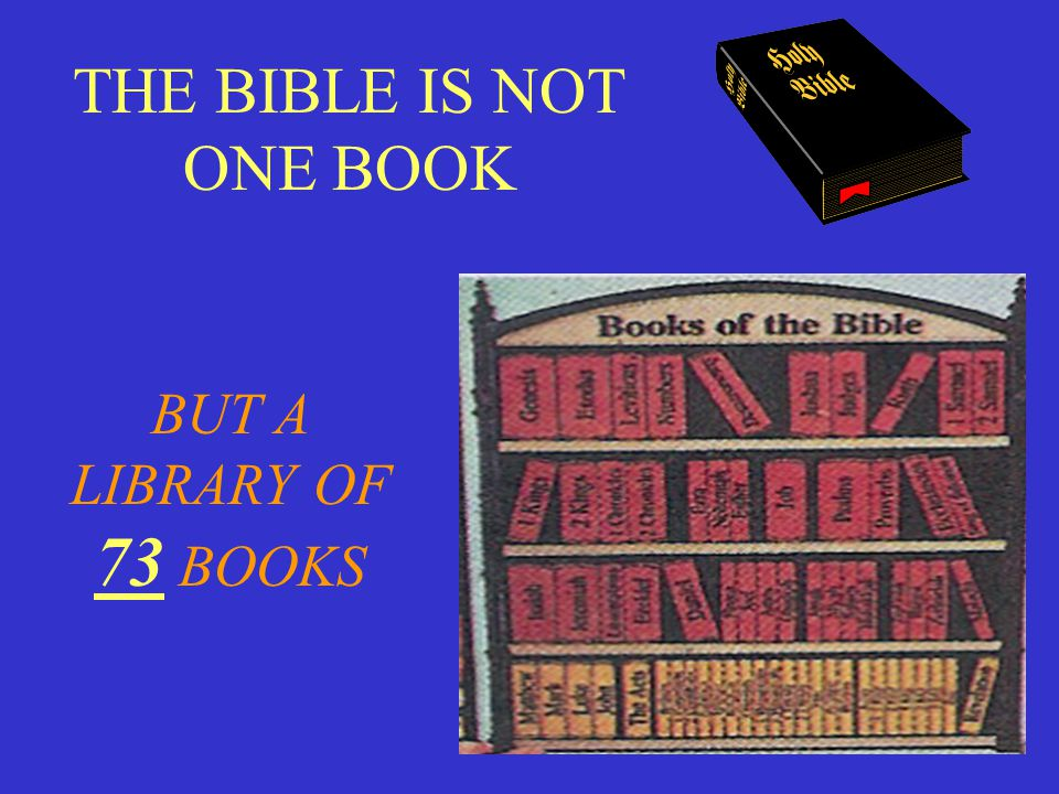 THE BIBLE IS NOT ONE BOOK BUT A LIBRARY OF 73 BOOKS