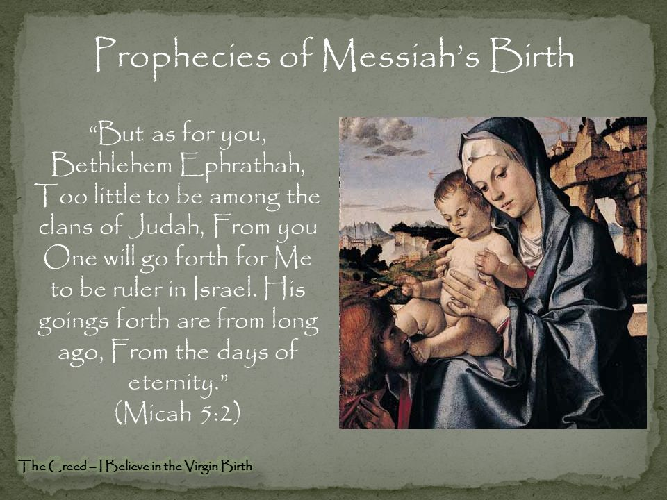 """""""But as for you, Bethlehem Ephrathah, Too little to be among the clans of Judah, From you One will go forth for Me to be ruler in Israel. His goings f"""