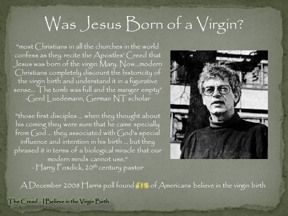 What if tomorrow someone digs up definitive proof that Jesus had a real, earthly, biological father named Larry and archaeologists find Larry s tomb and do DNA samples and prove beyond a shadow of a doubt that the virgin birth was really just a bit of mythologizing the Gospel writers threw in to appeal to the followers of the Mithra and Dionyslan religious cults that were hugely popular at the time of Jesus, whose gods had virgin births.