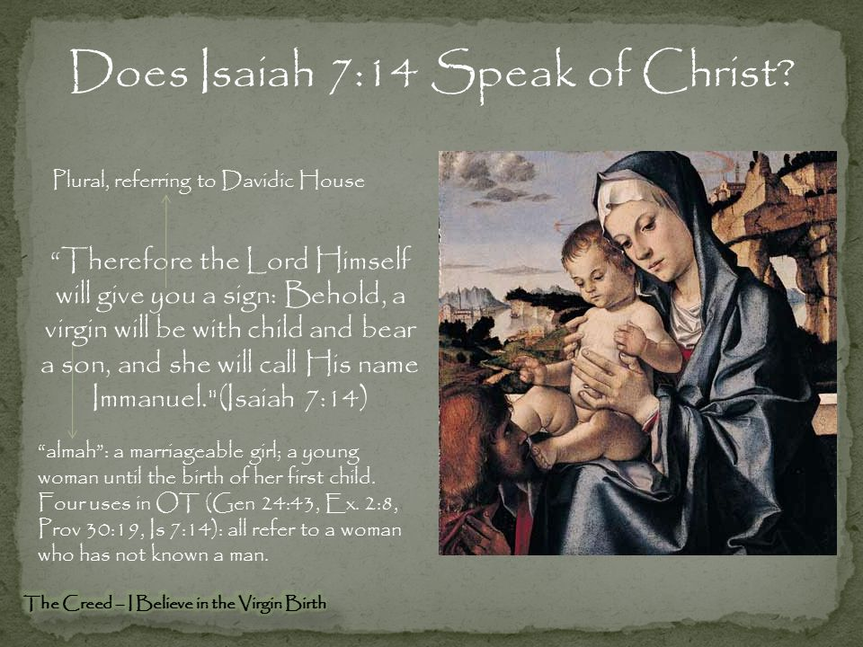 """""""Therefore the Lord Himself will give you a sign: Behold, a virgin will be with child and bear a son, and she will call His name Immanuel."""
