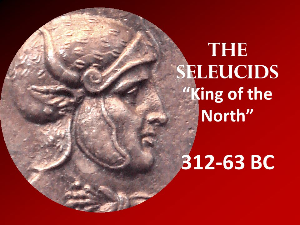 The Seleucids King of the North 312-63 BC