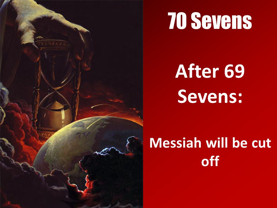 70 Sevens After 69 Sevens: Messiah will be cut off