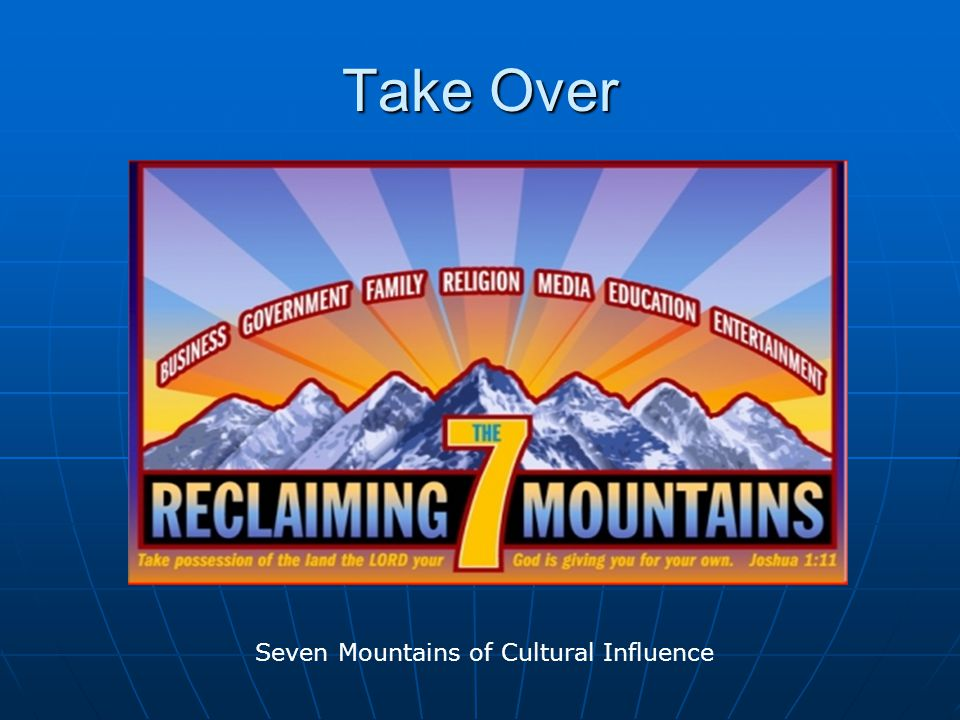 Take Over Seven Mountains of Cultural Influence