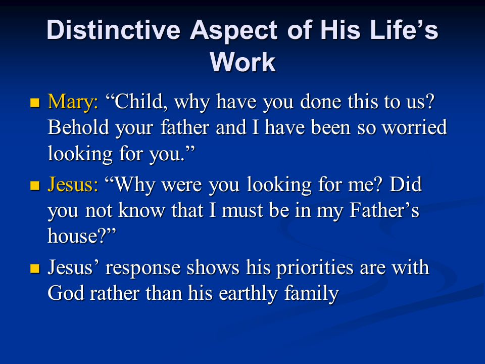 Distinctive Aspect of His Life's Work Mary: Child, why have you done this to us.