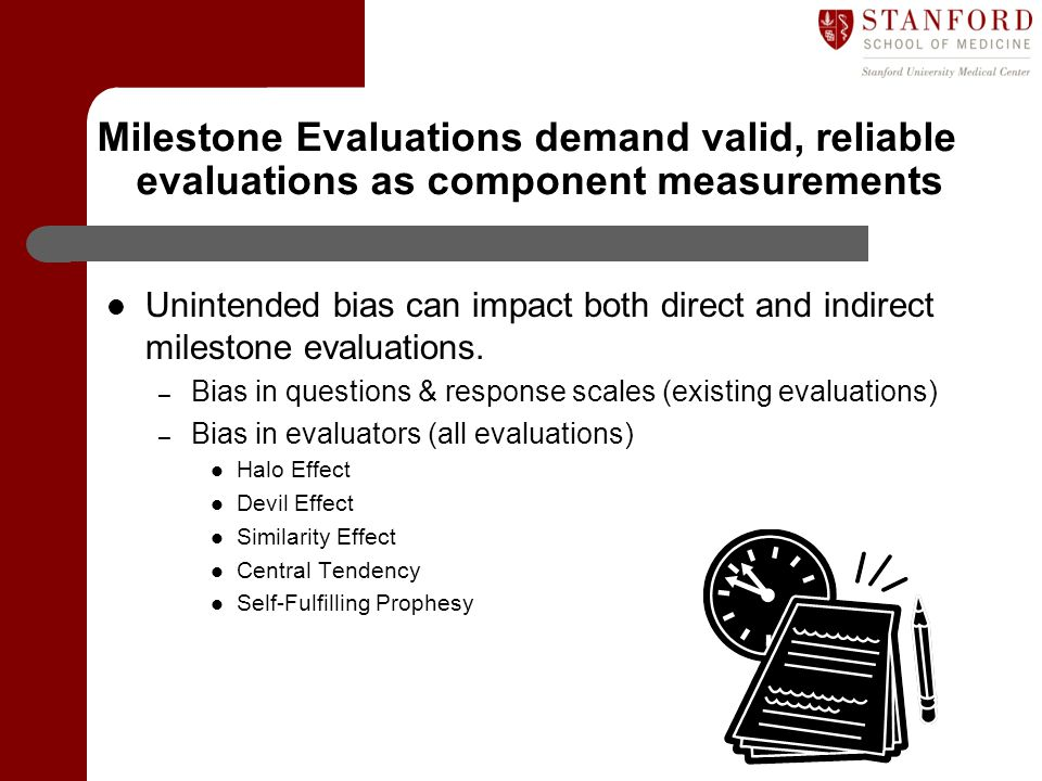 Milestone Evaluations demand valid, reliable evaluations as component measurements Unintended bias can impact both direct and indirect milestone evalu