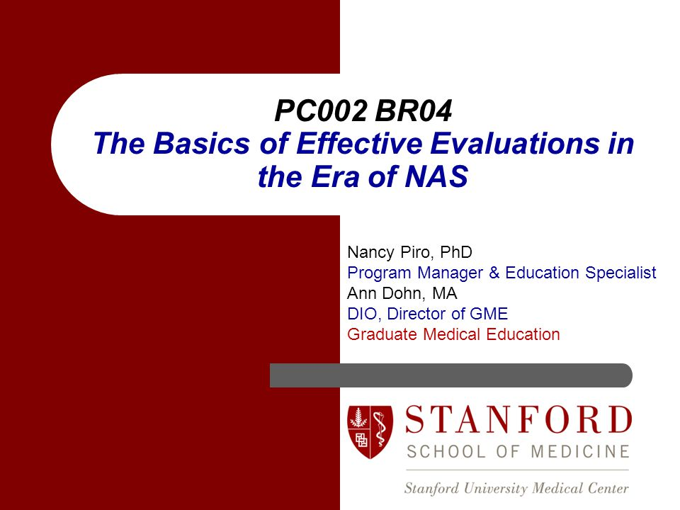 PC002 BR04 The Basics of Effective Evaluations in the Era of NAS Nancy Piro, PhD Program Manager & Education Specialist Ann Dohn, MA DIO, Director of