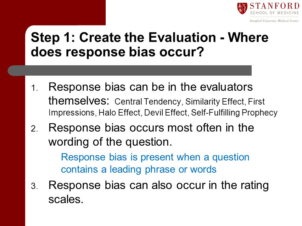Step 1: Create the Evaluation - Where does response bias occur? 1. Response bias can be in the evaluators themselves: Central Tendency, Similarity Eff