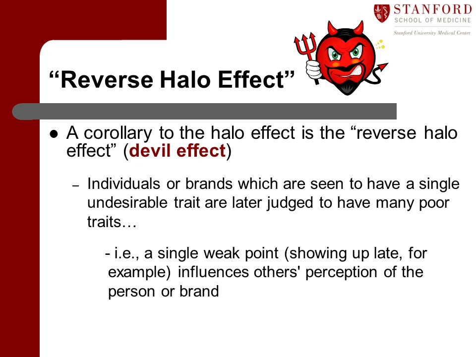 """""""Reverse Halo Effect"""" A corollary to the halo effect is the """"reverse halo effect"""" (devil effect) – Individuals or brands which are seen to have a sing"""