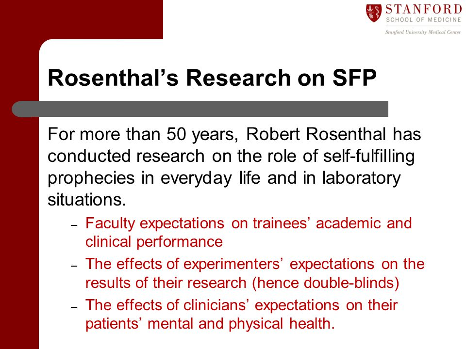 Rosenthal's Research on SFP For more than 50 years, Robert Rosenthal has conducted research on the role of self-fulfilling prophecies in everyday life