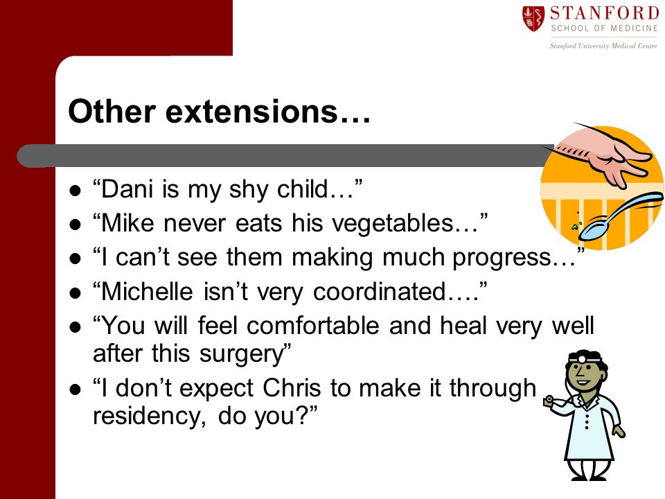 """Other extensions… """"Dani is my shy child…"""" """"Mike never eats his vegetables…"""" """"I can't see them making much progress…"""" """"Michelle isn't very coordinated…"""
