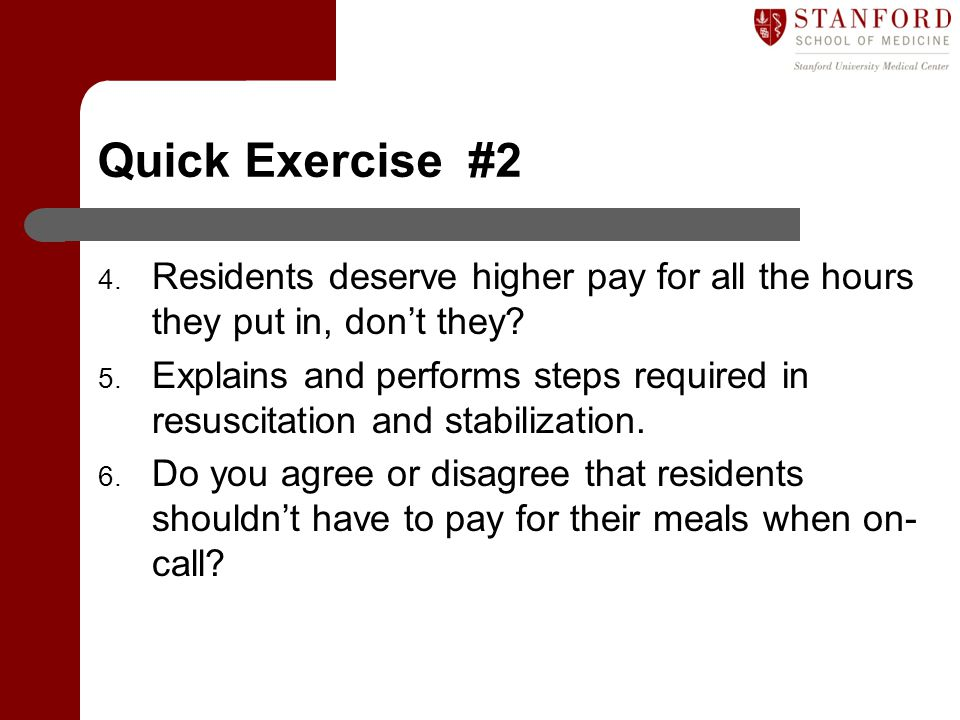 Quick Exercise #2 4. Residents deserve higher pay for all the hours they put in, don't they? 5. Explains and performs steps required in resuscitation
