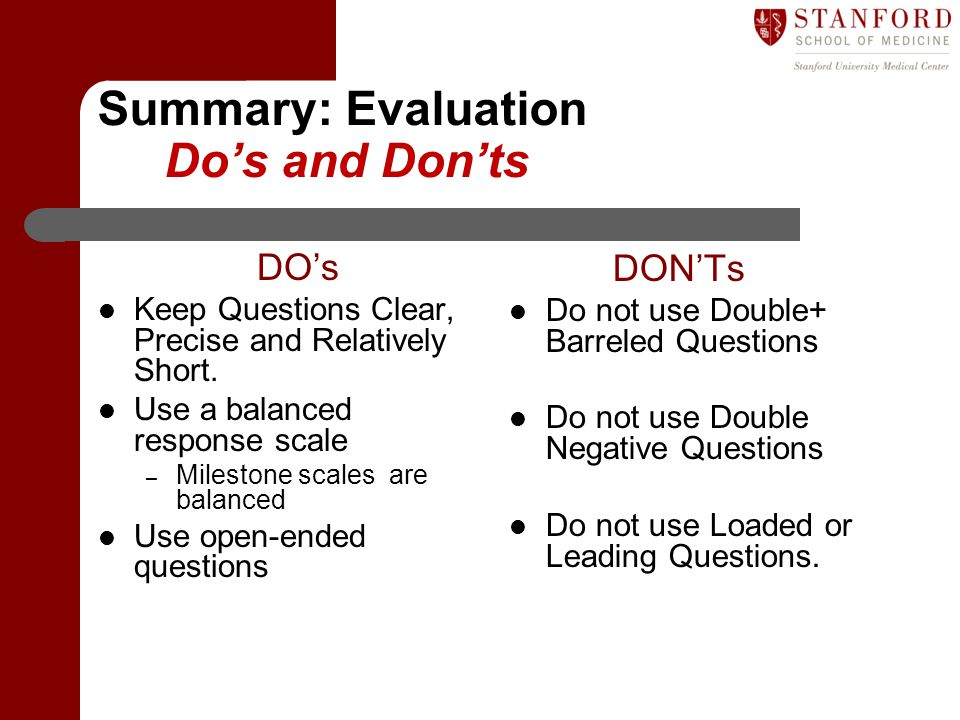 Summary: Evaluation Do's and Don'ts DO's Keep Questions Clear, Precise and Relatively Short. Use a balanced response scale – Milestone scales are bala