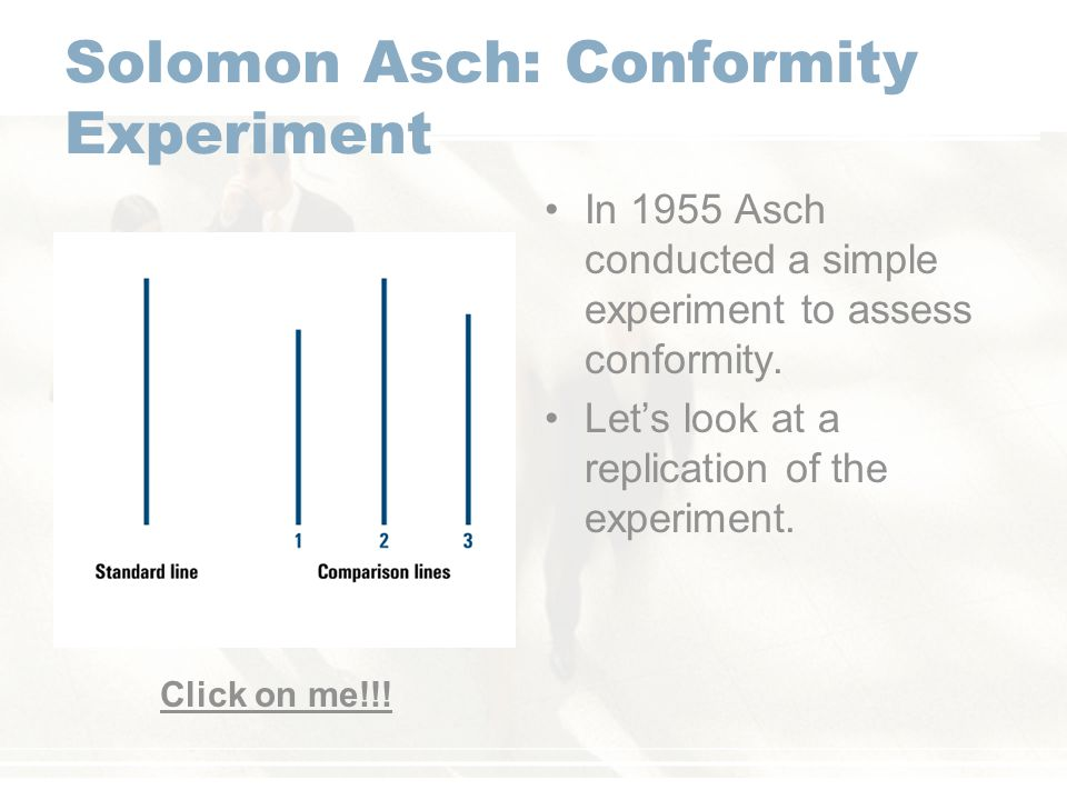 Solomon Asch: Conformity Experiment In 1955 Asch conducted a simple experiment to assess conformity.