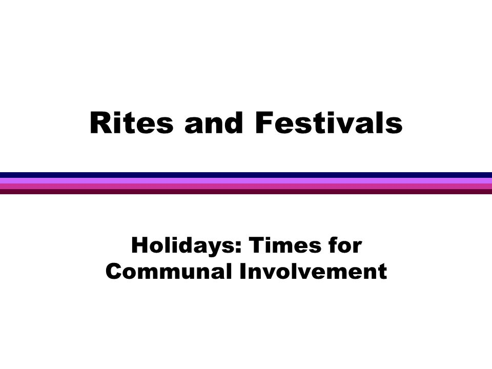 Rites and Festivals Holidays: Times for Communal Involvement