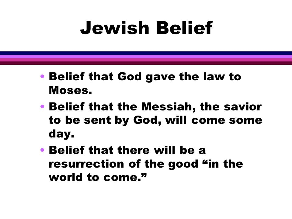 Jewish Belief l There is no official Jewish creed-- however, there are some basic ideas.