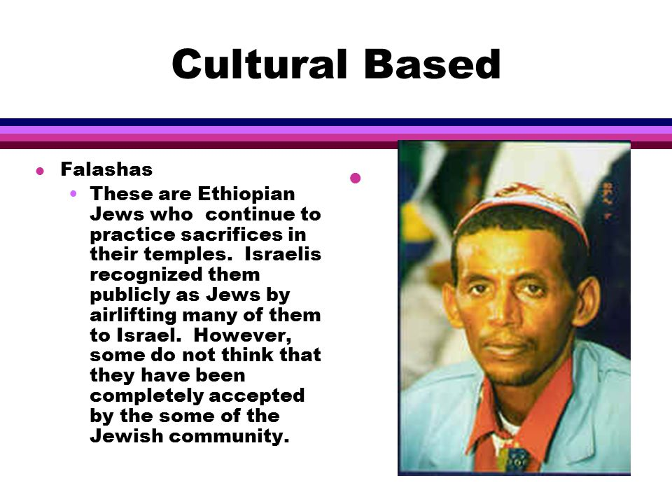 Cultural Based l Ashkenazim A Yiddish- speaking group of Jews who settled in central and northern Europe.