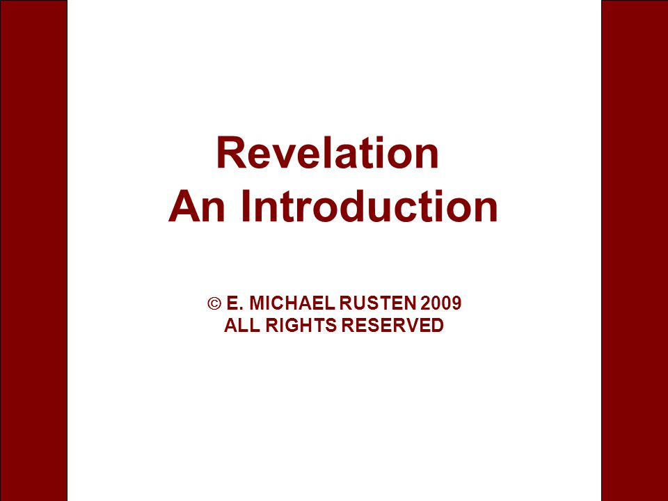 1 Revelation An Introduction  E. MICHAEL RUSTEN 2009 ALL RIGHTS RESERVED